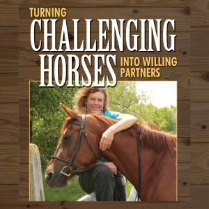 Turning Challenging Horses Into Willing Partners audio book