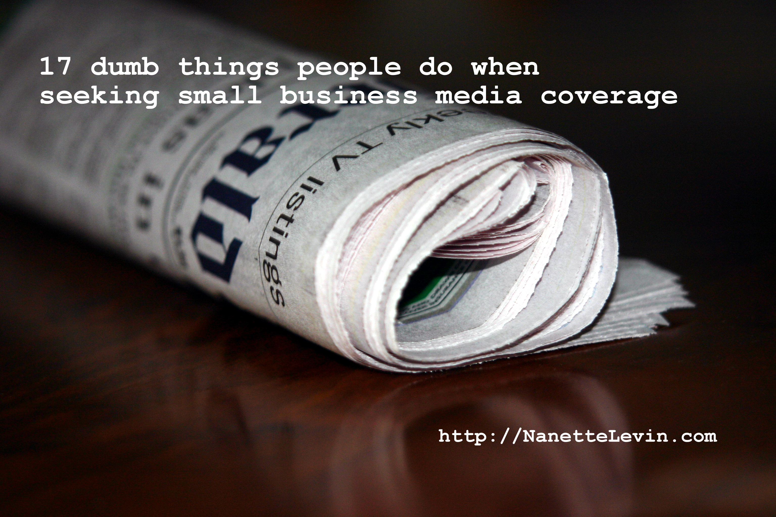 small business media coverage isn't hard to get if you don't do dumb things - 17 tips so you don't go there
