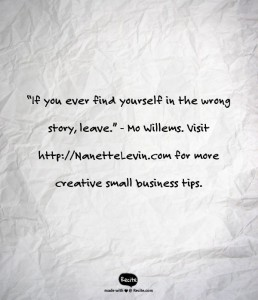 Leave that wrong story your find yourself in. Get great tips and quotes for small business owners at http://NanetteLevin.com
